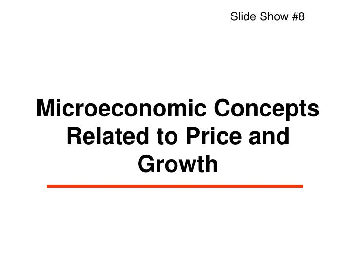 PPT - Microeconomic Concepts Related to Price and Growth
