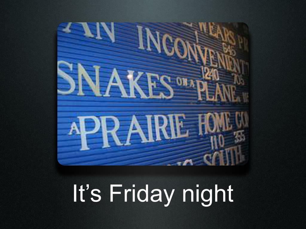 It's Friday night