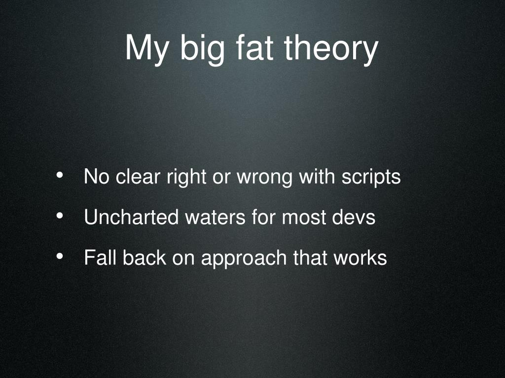 My big fat theory