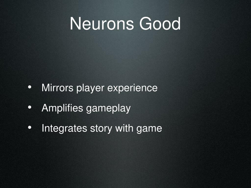 Neurons Good
