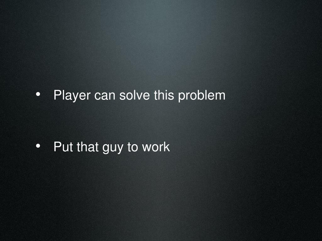 Player can solve this problem