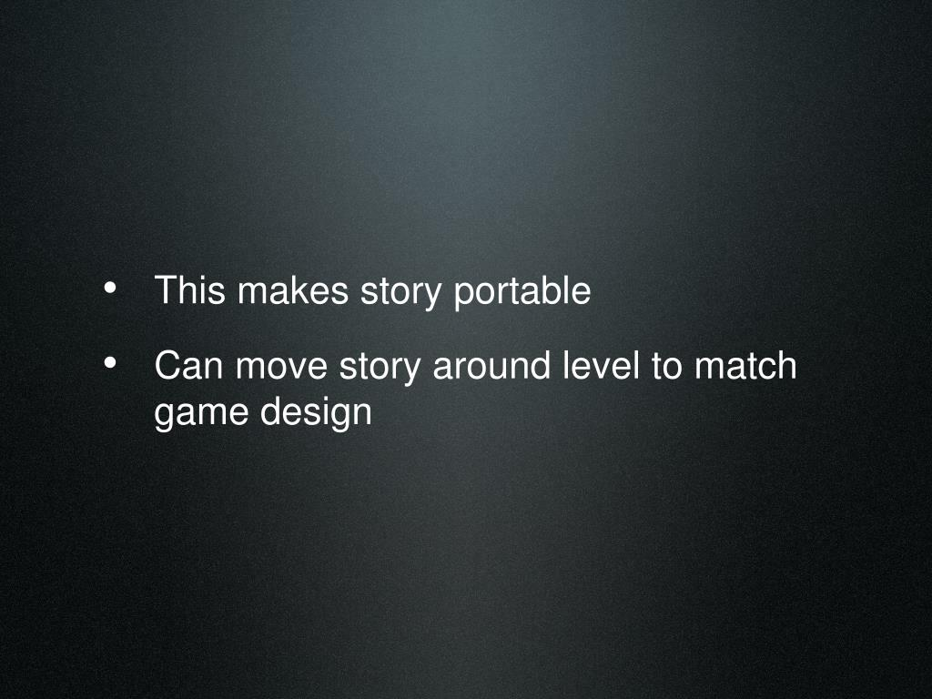 This makes story portable