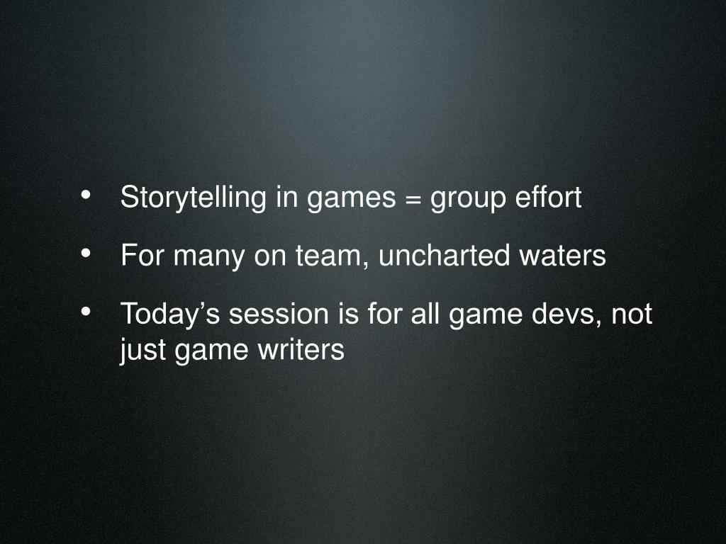 Storytelling in games = group effort