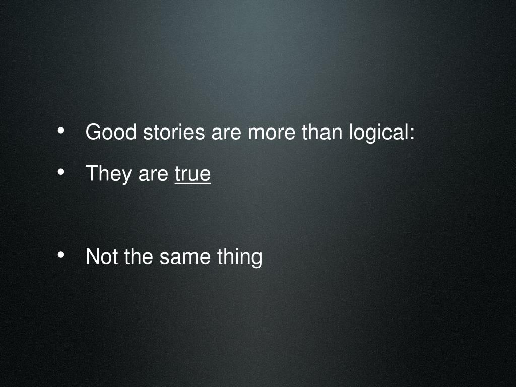 Good stories are more than logical: