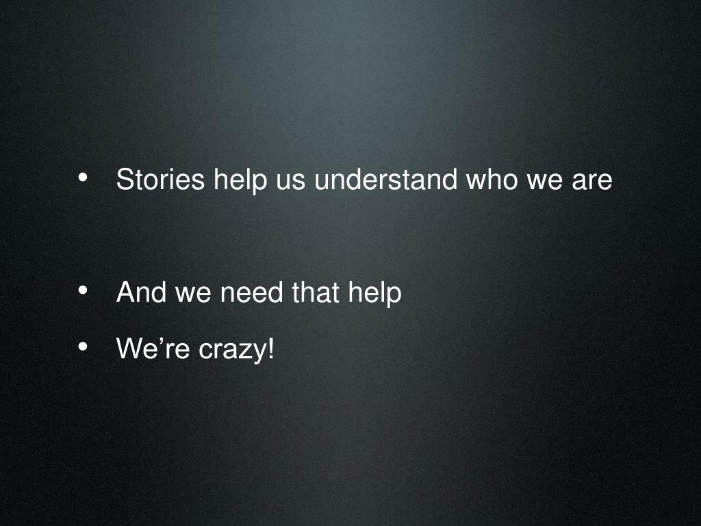 Stories help us understand who we are