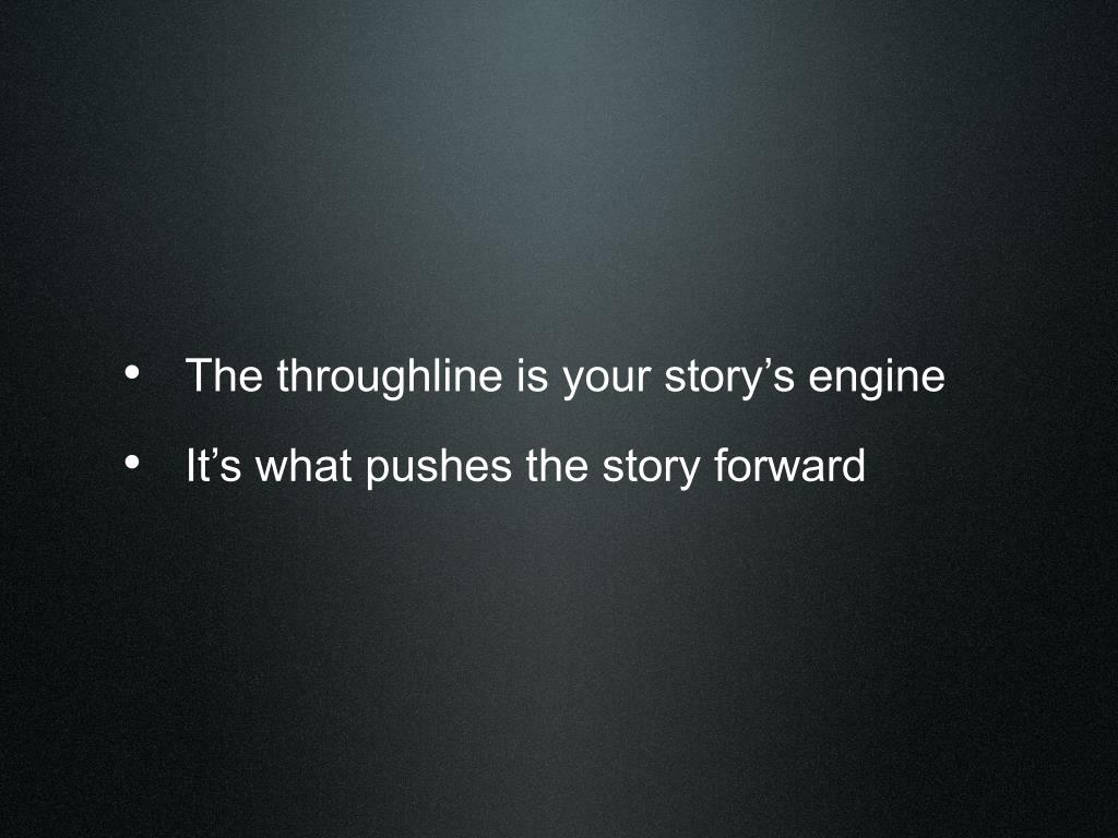 The throughline is your story's engine