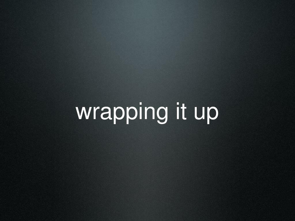 wrapping it up