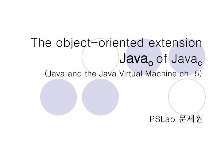 the object oriented extension java o of java c java and the java virtual machine ch 5 n.