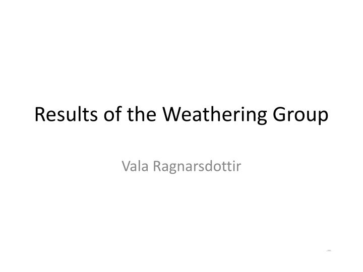 results of the weathering group n.