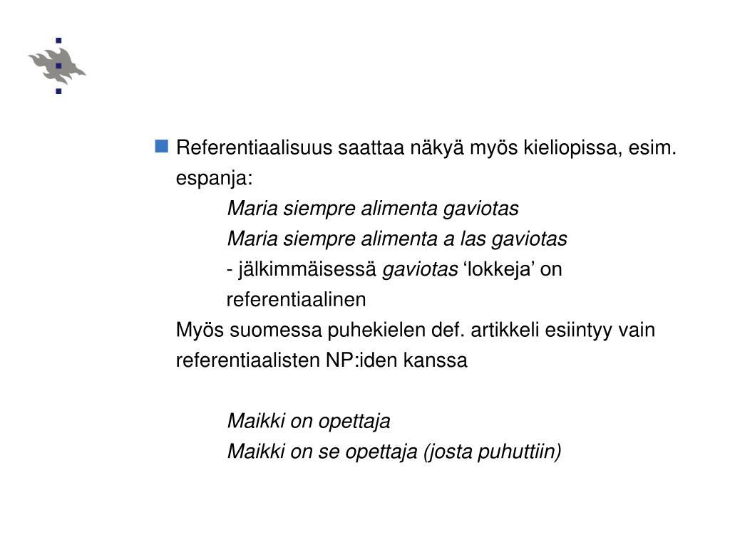 Referentiaalisuus saattaa näkyä myös kieliopissa, esim. espanja: