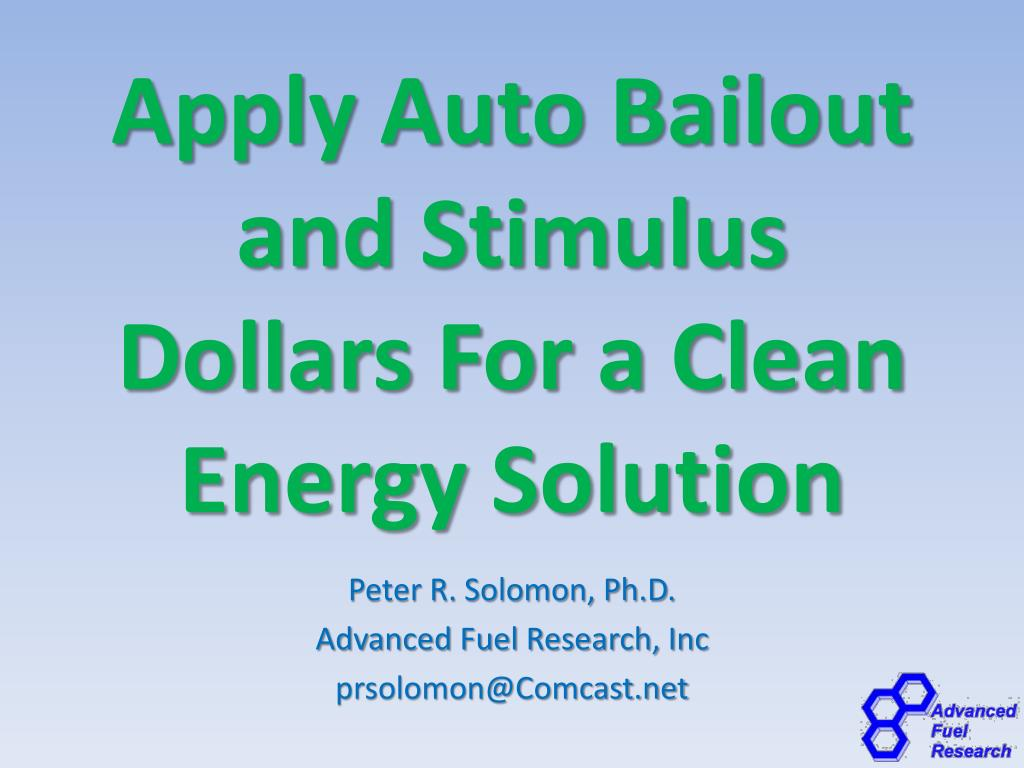apply auto bailout and stimulus dollars for a clean energy solution l.