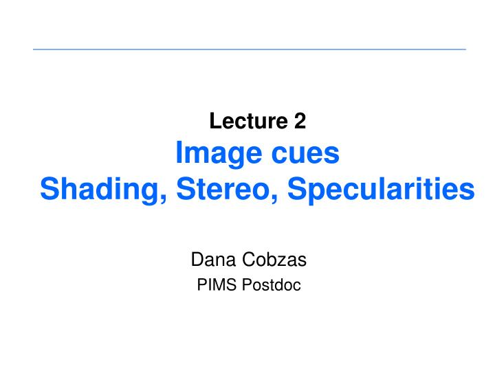 lecture 2 image cues shading stereo specularities n.