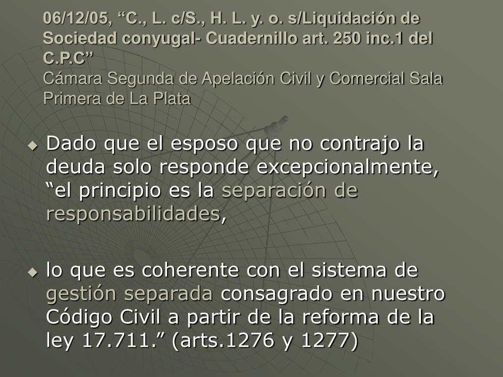 """06/12/05, """"C., L. c/S., H. L. y. o. s/Liquidación de Sociedad conyugal- Cuadernillo art. 250 inc.1 del C.P.C"""""""