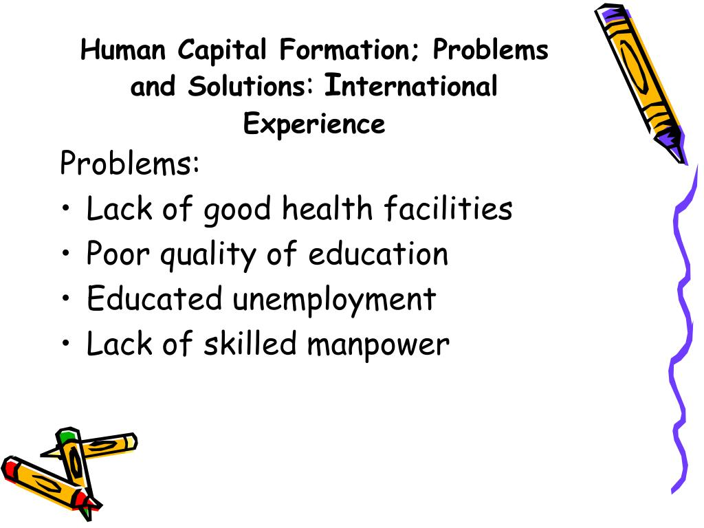 Human Capital Formation; Problems and Solutions