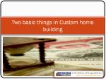 two basic things in custom home building