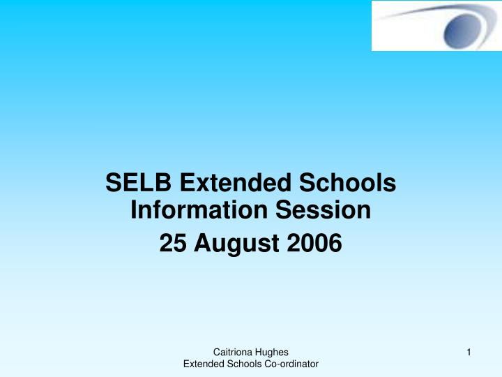 selb extended schools information session 25 august 2006 n.