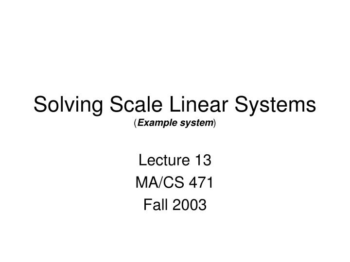 solving scale linear systems example system n.