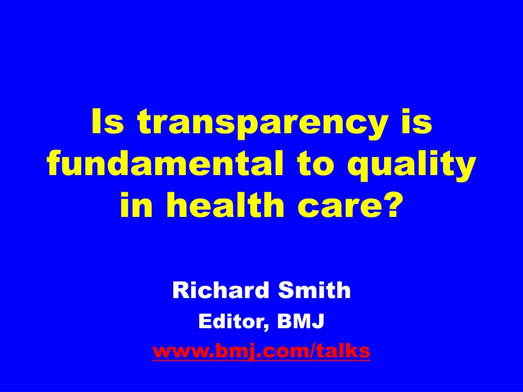 is transparency is fundamental to quality in health care l.