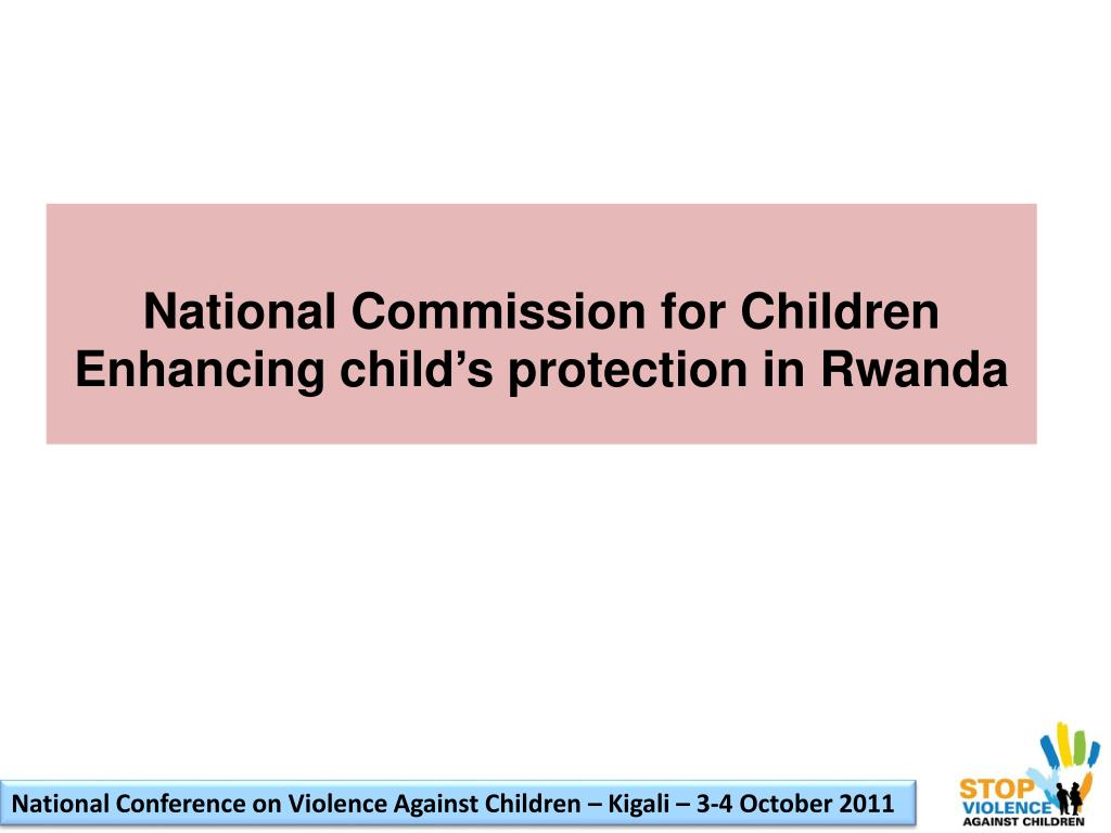 national commission for children enhancing child s protection in rwanda l.