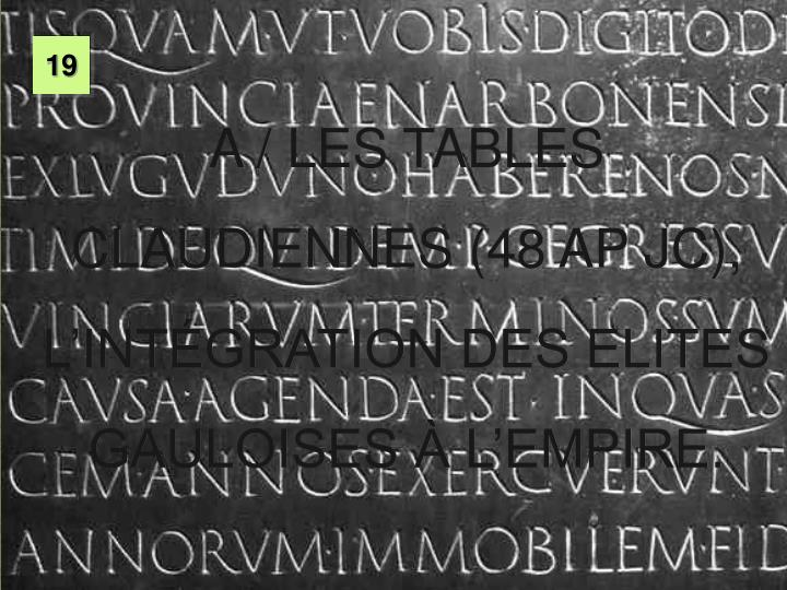 A / LES TABLES CLAUDIENNES (48 AP JC), L'INTÉGRATION DES ELITES GAULOISES À L'EMPIRE.