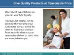 give quality products at reasonable price
