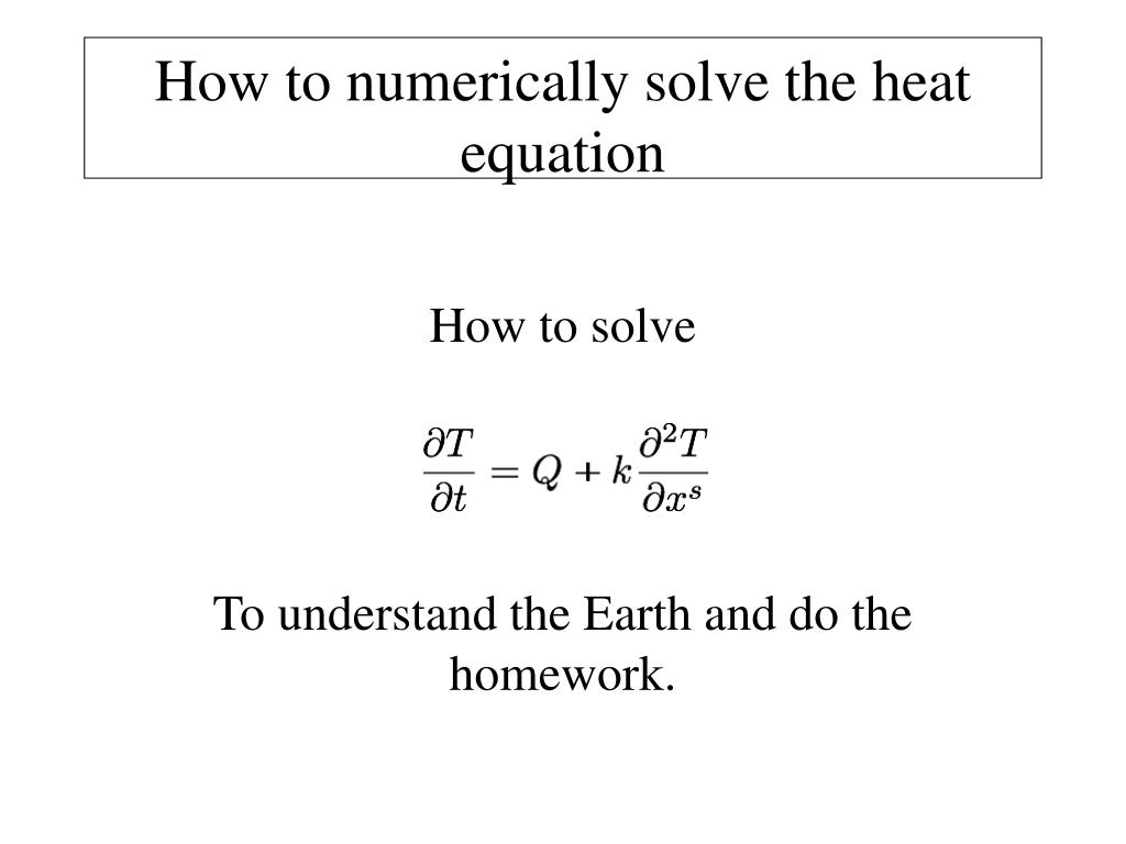 PPT - How to numerically solve the heat equation ...