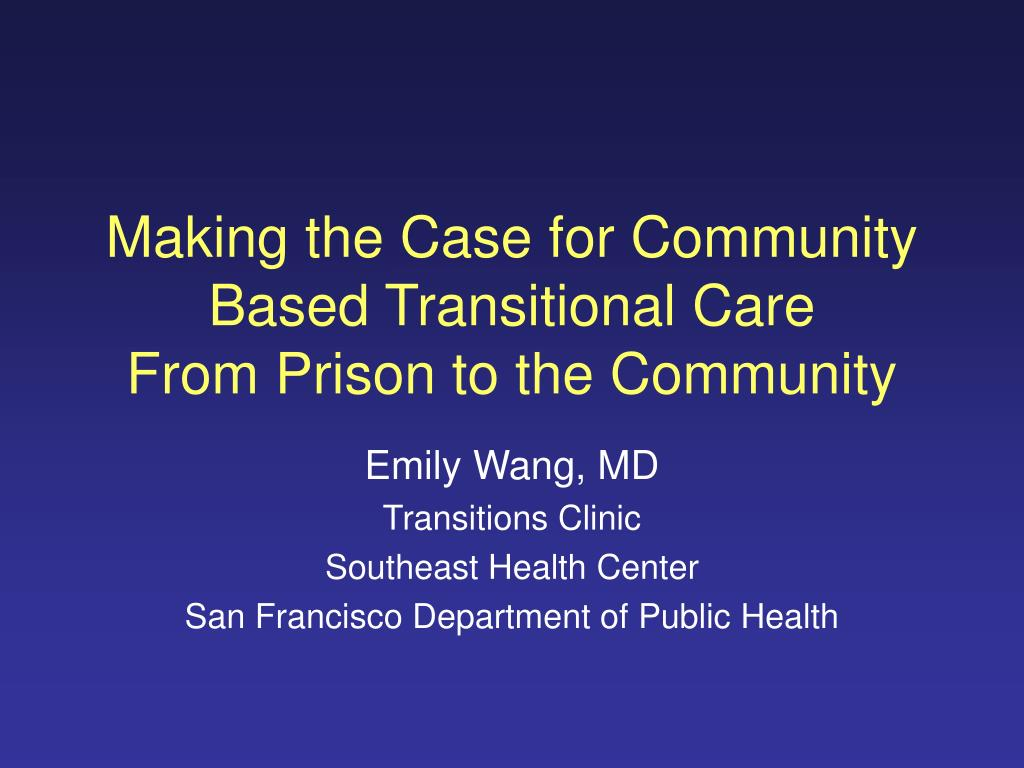 making the case for community based transitional care from prison to the community l.