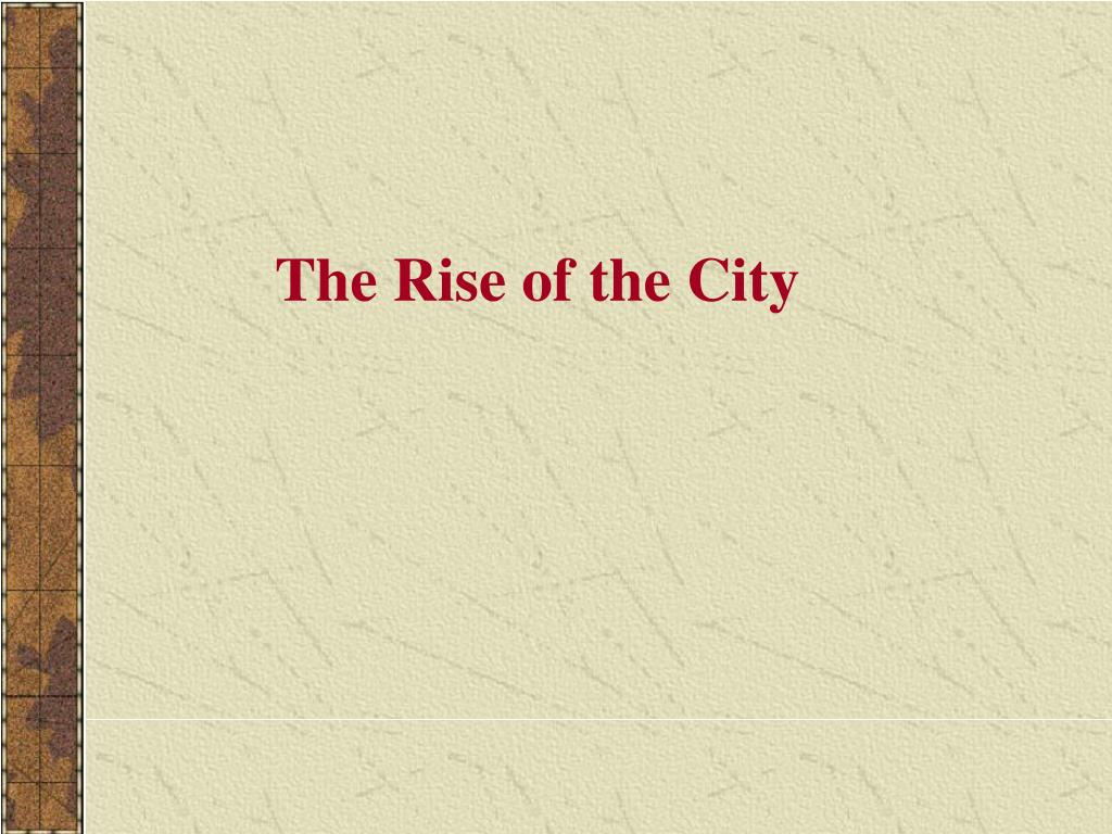 the rise of the city l.