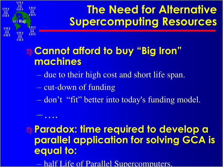 The Need for Alternative Supercomputing Resources