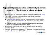adjustment pressure while real is likely to remain modest in oecd country labour markets