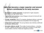 india has become a major exporter and several factors contributed to its early success