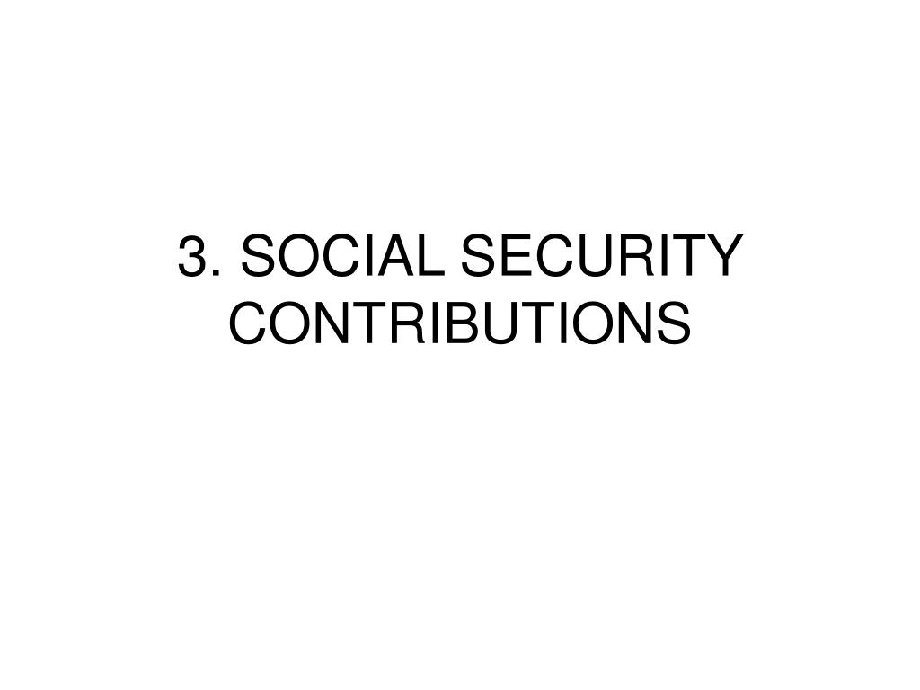 3. SOCIAL SECURITY CONTRIBUTIONS