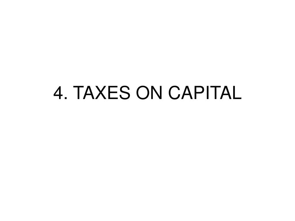 4. TAXES ON CAPITAL