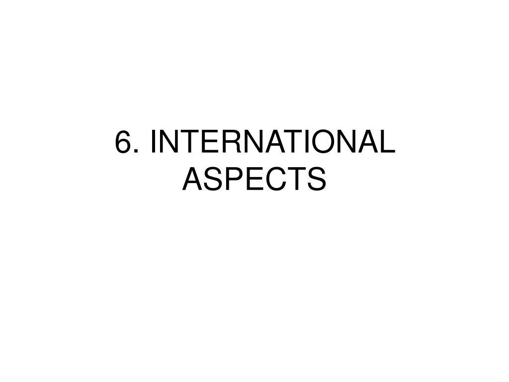 6. INTERNATIONAL ASPECTS