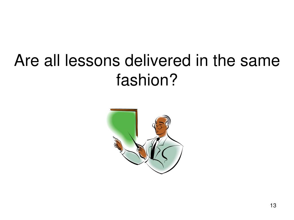Are all lessons delivered in the same fashion?