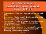 cash management cash doesn t earn interest so why hold it