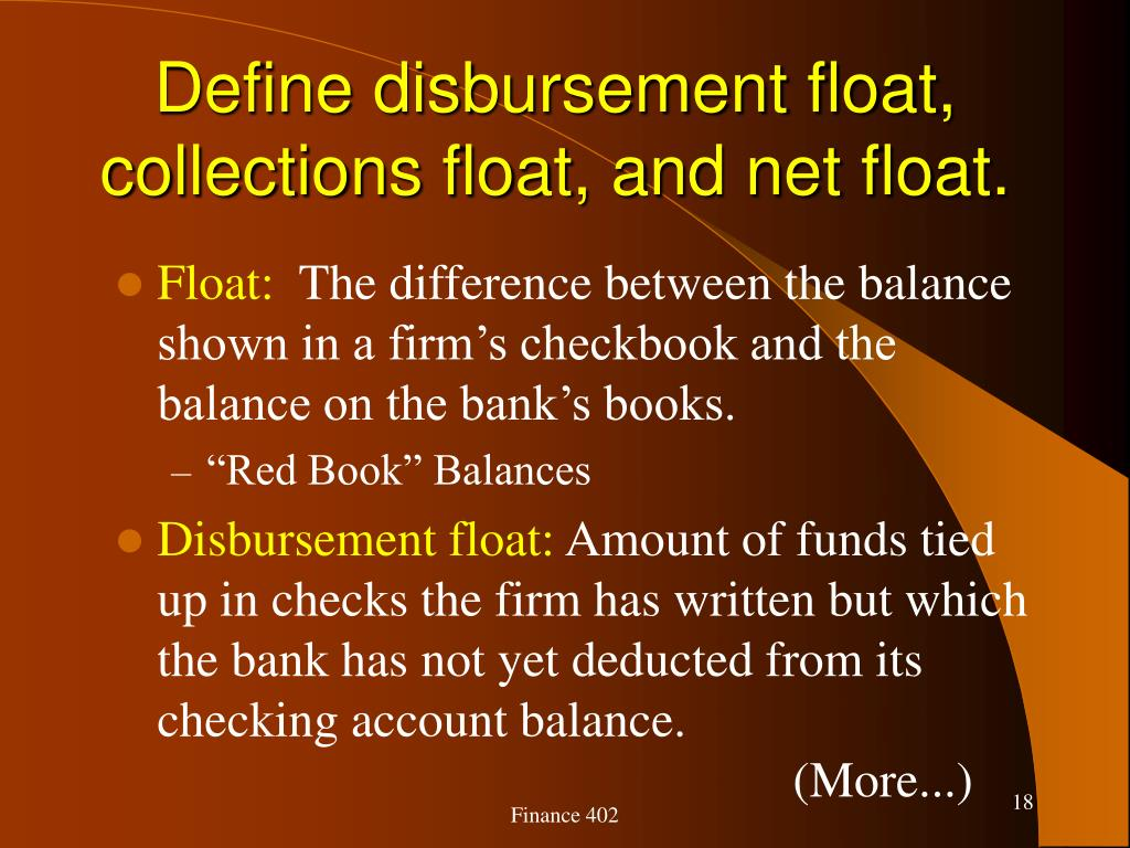 Define disbursement float, collections float, and net float.