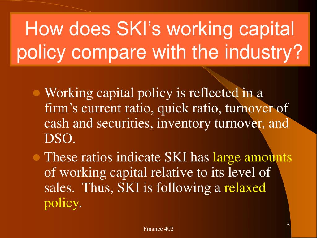 How does SKI's working capital policy compare with the industry?
