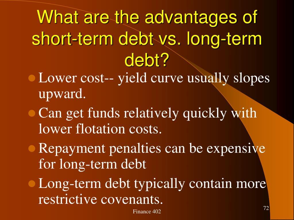 What are the advantages of short-term debt vs. long-term debt?
