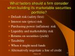 what factors should a firm consider when building its marketable securities portfolio