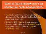 what is float and how can it be affected by cash management