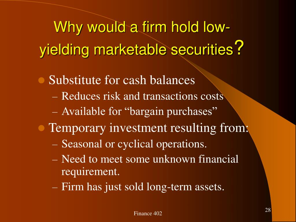 Why would a firm hold low- yielding marketable securities