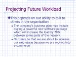 projecting future workload