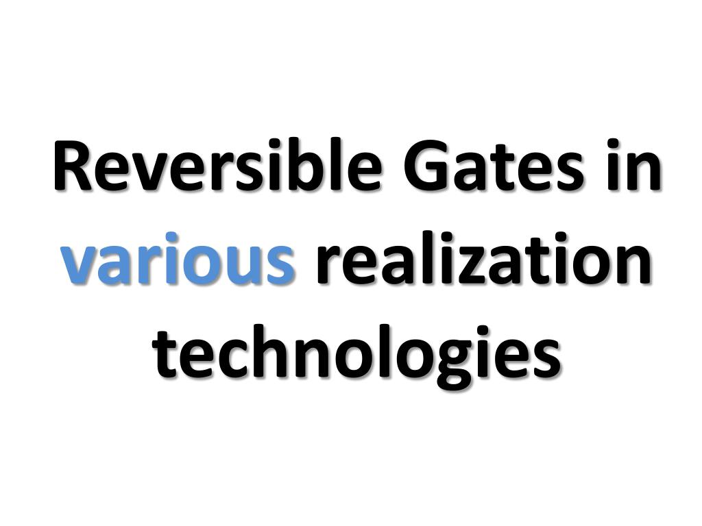 reversible gates in various realization technologies l.
