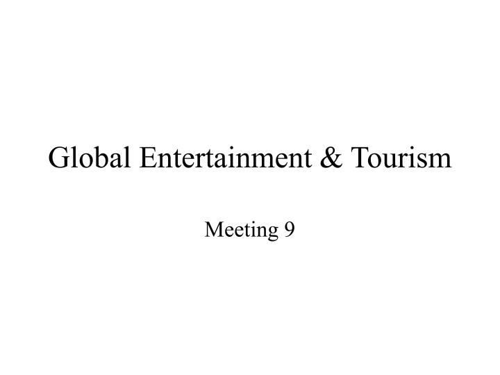 Global entertainment tourism