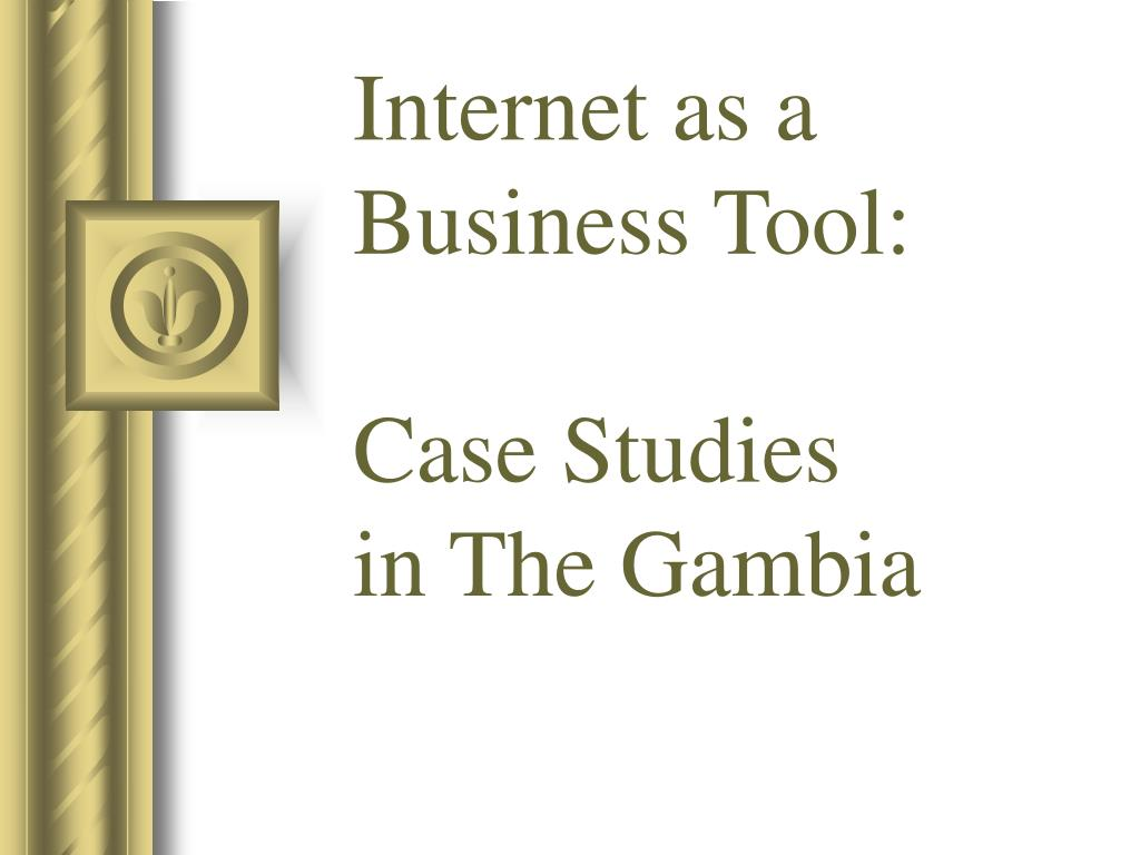 internet as a business tool case studies in the gambia l.