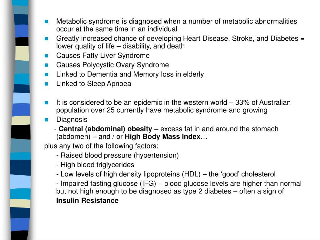 Metabolic syndrome is diagnosed when a number of metabolic abnormalities occur at the same time in an individual