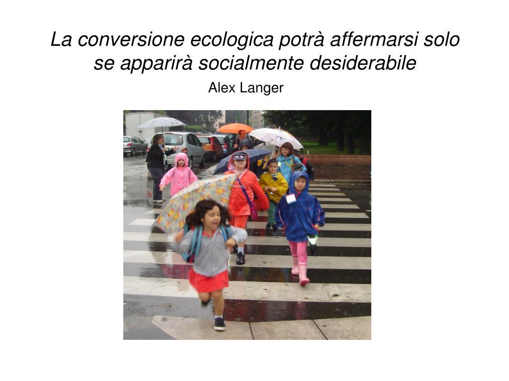 la conversione ecologica potr affermarsi solo se apparir socialmente desiderabile l.