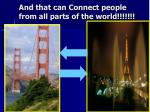 and that can connect people from all parts of the world