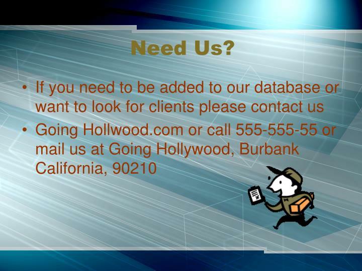 Need Us?
